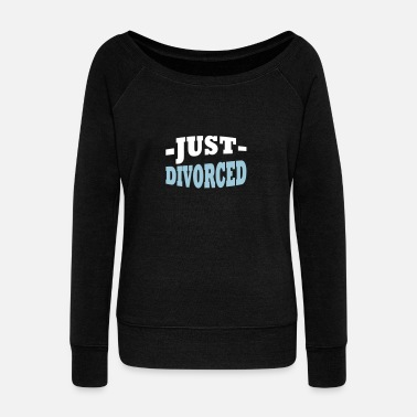 Provocation Just divorced - Women's Wideneck Sweatshirt
