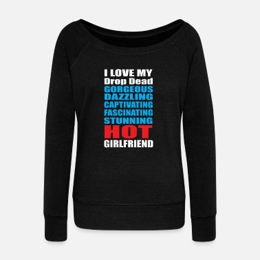 Girlfriend - i love my hot girlfriend valentine - Women's Wideneck Sweatshirt