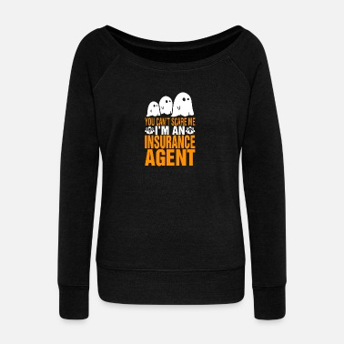 Insurance You Cant Scare Me Im Insurance Agent Halloween - Women's Wideneck Sweatshirt