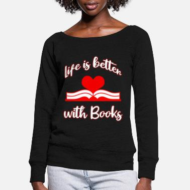 Life is better with Books I Love Reading Books - Women's Wide-Neck Sweatshirt