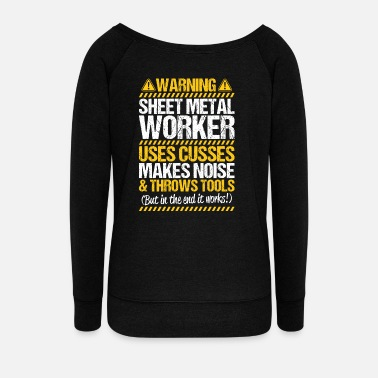Sheet Metal Sheet Metal Worker Metalworker Warning Gift - Women's Wide-Neck Sweatshirt
