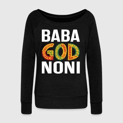 Baba God Noni Shirt - Women's Wideneck Sweatshirt