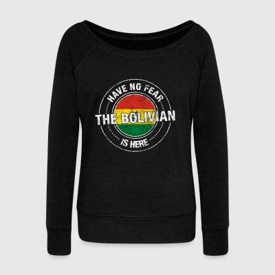 Have No Fear The Bolivian Is Here - Women's Wideneck Sweatshirt