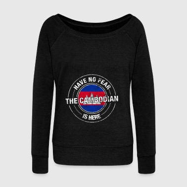 Have No Fear The Cambodian Is Here - Women's Wideneck Sweatshirt