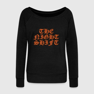 THE NIGHT SHIFT - Women's Wideneck Sweatshirt