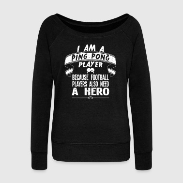I'm a ping pong player - Women's Wideneck Sweatshirt