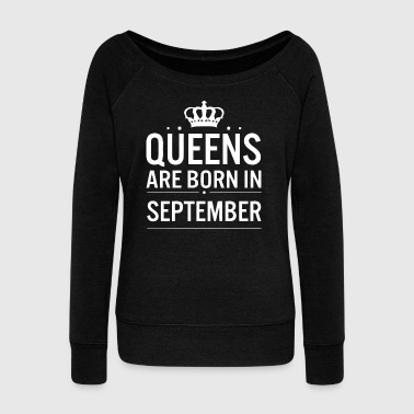 Queens are born in September shirt - Women's Wideneck Sweatshirt