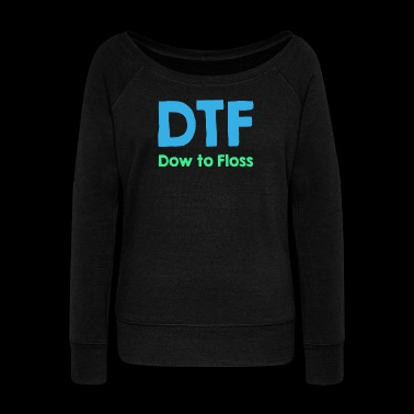 DTF Dow To Floss Funny Dentist Dental Hygienist - Women's Wideneck Sweatshirt