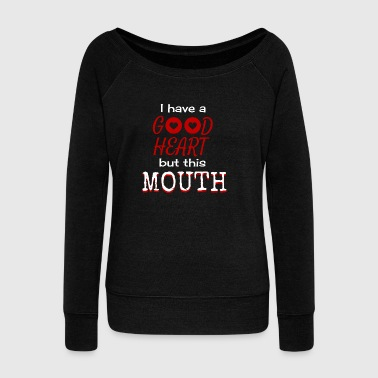 this mouth - Women's Wideneck Sweatshirt