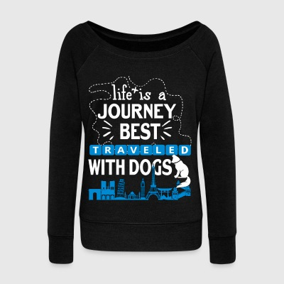 Life Is A Journey Beast Traveled With Dogs T Shirt - Women's Wideneck Sweatshirt