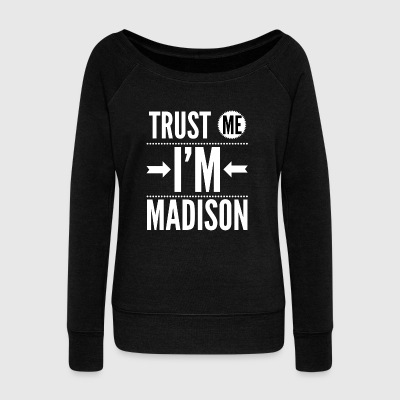 Trust me I'm Madison - Women's Wideneck Sweatshirt