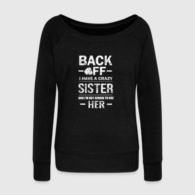 Crazy big sister and not afraid to use her family - Women's Wideneck Sweatshirt