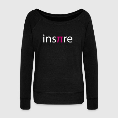 Inspire - Funny Math Nerd Geek Teacher Pi T-shirt - Women's Wideneck Sweatshirt