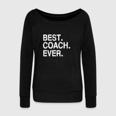 Best Coach Ever T Shirt - Women's Wideneck Sweatshirt