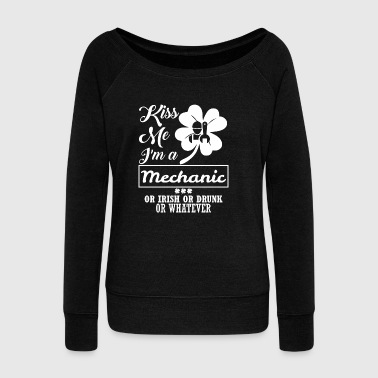 Kiss Me Im Mechanic Irish Drunk Whatever - Women's Wideneck Sweatshirt