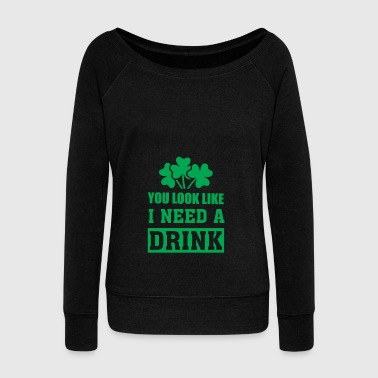 You Look Like I Need a Drink - Funny Iri - Women's Wideneck Sweatshirt