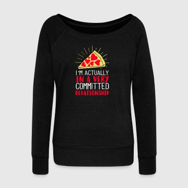I´m actually in a very committed relationship - Women's Wideneck Sweatshirt