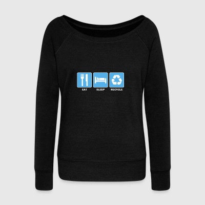 Eat Sleep Recycle - Women's Wideneck Sweatshirt