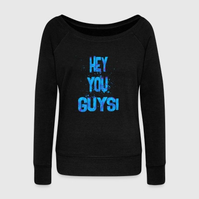HEY YOU GUYS 2 - Women's Wideneck Sweatshirt