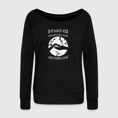 My darkest hour I reach for hand and found a paw D - Women's Wideneck Sweatshirt