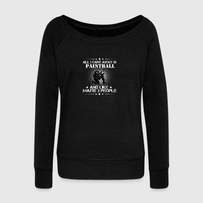 All I care about is Paintball and maybe 3 people - Women's Wideneck Sweatshirt