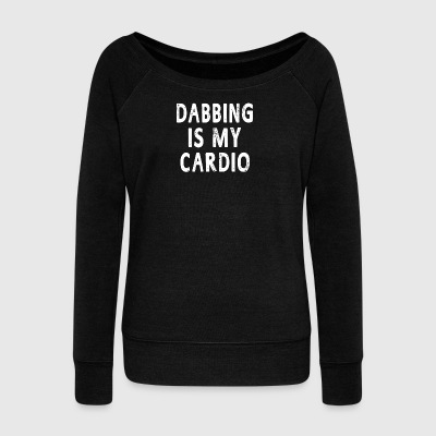 Dabbing Is My Cardio - Women's Wideneck Sweatshirt