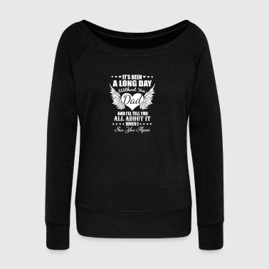 It's been a long day without you dad - Women's Wideneck Sweatshirt