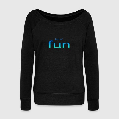lots of fun - Women's Wideneck Sweatshirt
