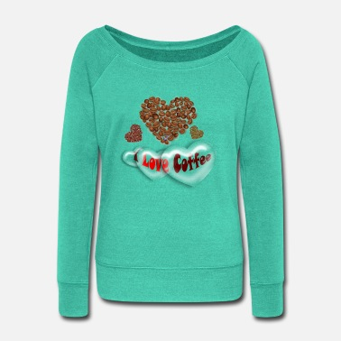 I Love Coffee - Women's Wide-Neck Sweatshirt