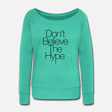 Believe The Hype Don't Believe The Hype - Women's Wide-Neck Sweatshirt