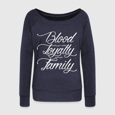 Blood Makes You Related Loyalty Makes You Family - Women's Wideneck Sweatshirt