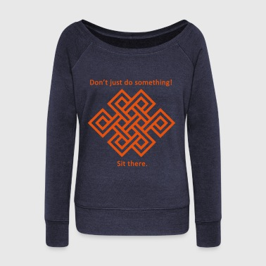 Sit There - Women's Wideneck Sweatshirt