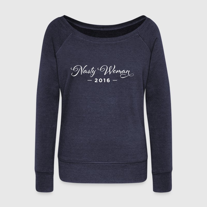 Nasty Woman - Women's Wideneck Sweatshirt