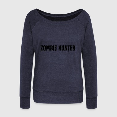 Zombie Hunter zombie hunter - Women's Wideneck Sweatshirt