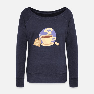 Tea Tea Shirt - Women's Wideneck Sweatshirt