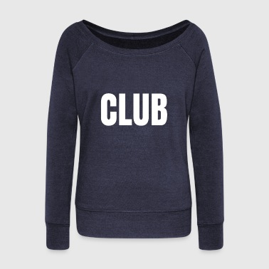 Club - Women's Wideneck Sweatshirt