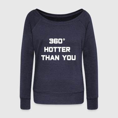 360 ° 360° Hot! - Women's Wideneck Sweatshirt