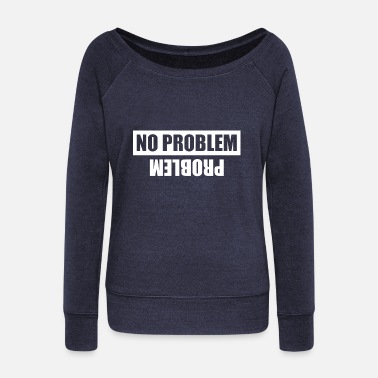 Problem No Problem Problem - Women's Wideneck Sweatshirt