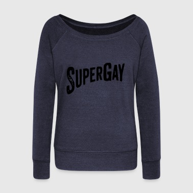super gay - Women's Wideneck Sweatshirt