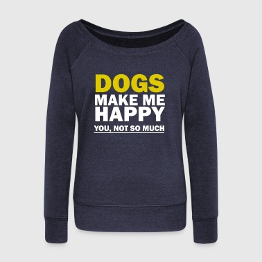 Dog Make Me Happy DOGS-MAKE-ME-HAPPY - Women's Wideneck Sweatshirt