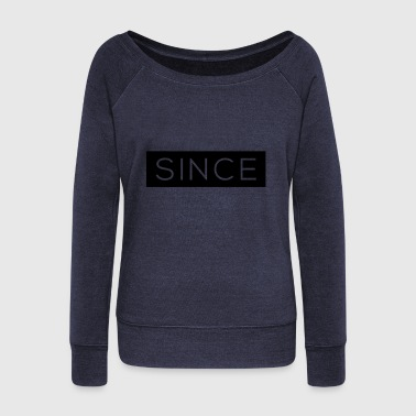 Since - Since Your Text - Women's Wideneck Sweatshirt
