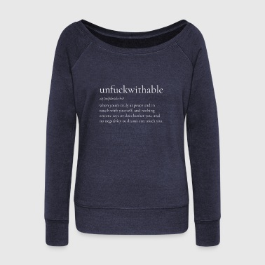Unfuckwithable no fucks zero fon't give a fuck - Women's Wideneck Sweatshirt