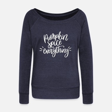 Everything Pumpkin Spice Everything - Women's Wideneck Sweatshirt