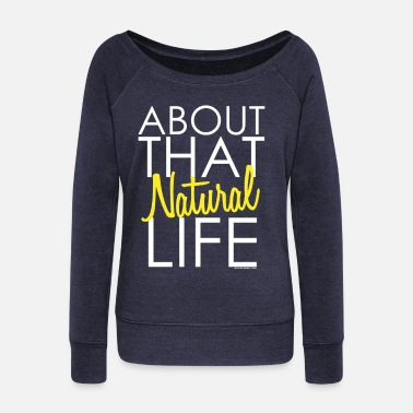 For Her About that Natural Life - Women's Wideneck Sweatshirt