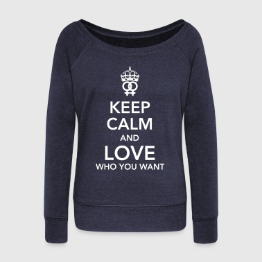 keep calm and love who you want - lesbian - Women's Wideneck Sweatshirt