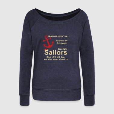 SAILORS WILL KILL YOU AND SING SONGS ABOUT IT - Women's Wideneck Sweatshirt