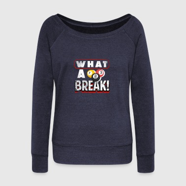 Pool Playing Pool What A Break Billiards Player - Women's Wideneck Sweatshirt