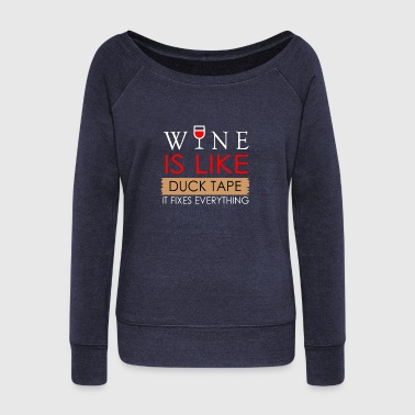 Wine is like duck tape it fixes everything - Women's Wideneck Sweatshirt