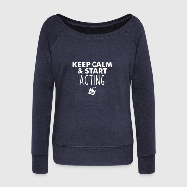 Television Keep Calm Start Acting Performer Gift - Women's Wideneck Sweatshirt
