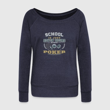 Album School is just Seven hours without Poker - Women's Wideneck Sweatshirt